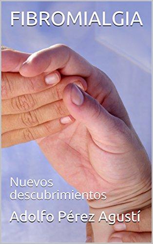 FIBROMIALGIA: Nuevos descubrimientos (Tratamiento natural nº 77) por Adolfo Pérez Agustí