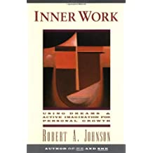 By Robert A. Johnson - Inner Work: Using Dreams & Active Imagination for Personal Growth: Using Dreams and Active Imagination for Personal Growth (New Ed)
