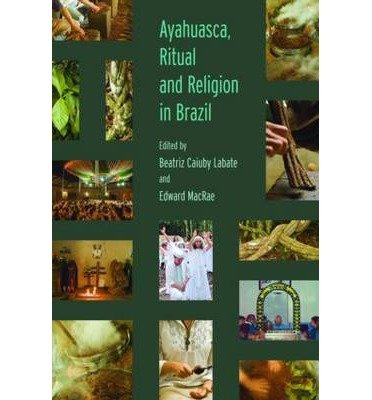 [(Ayahuasca, Ritual and Religion in Brazil)] [Author: Beatriz Caiuby Labate] published on (September, 2010)