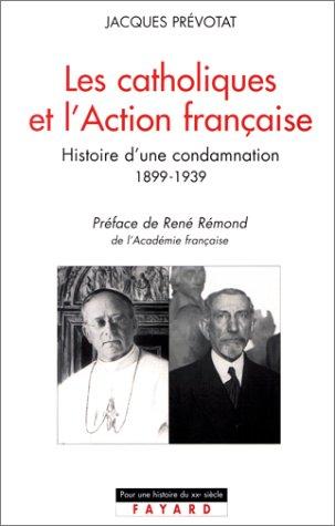 Les catholiques et l'Action française. Histoire d'une condamnation 1899-1939
