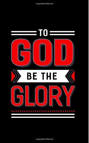 To God Be The Glory: Red & Black Christian Notebook 150 Lined Pages, Blank Christian Journal, The Perfect Christian Gift: Volume 13 (Faith Books)