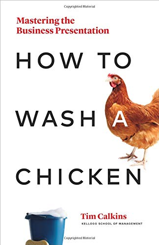 How to Wash a Chicken: Creating Powerful Business Presentations