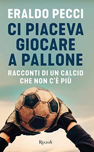 Ci piaceva giocare a pallone (Italian Edition)