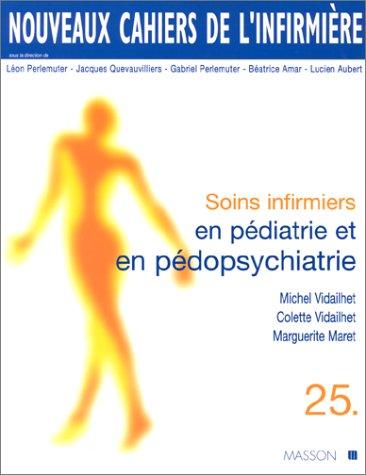 Nouveaux cahiers de l'infirmire, tome 25 : Soins infirmiers en pdiatrie et en pdopsychiatrie