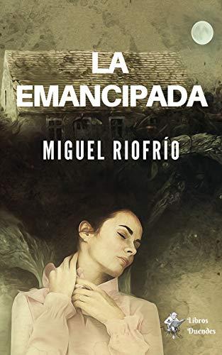 La emancipada eBook: Riofrío, Miguel, Libros Duendes: Amazon.es ...