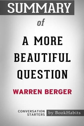 Summary of A More Beautiful Question by Warren Berger: Conversation Starters por BookHabits