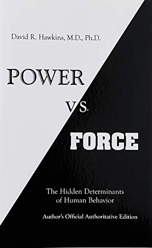 Power vs. Force: The Hidden Determinants of Human Behaviour por Dr David R. Hawkins