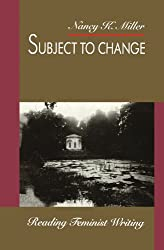 Subject to Change: Reading Feminist Writing (Gender and Culture Series)