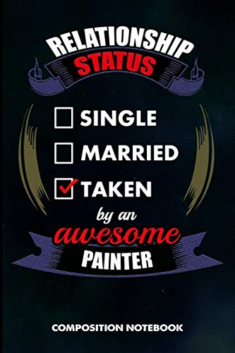 Relationship Status Single Married Taken by an Awesome Painter: Composition Notebook, Birthday Journal for Painting Design Professionals to write on por M. Shafiq