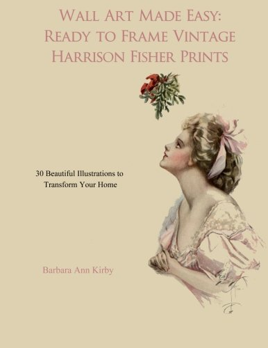 Wall Art Made Easy: Ready to Frame Vintage Harrison Fisher Prints: 30 Beautiful Illustrations to Transform Your Home -