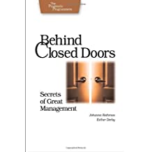 Behind Closed Doors: Secrets of Great Management (Pragmatic Programmers) by Johanna Rothman (2005-09-29)