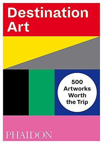 Destination Art : 500 Artworks Worth the Trip par Phaidon Editors