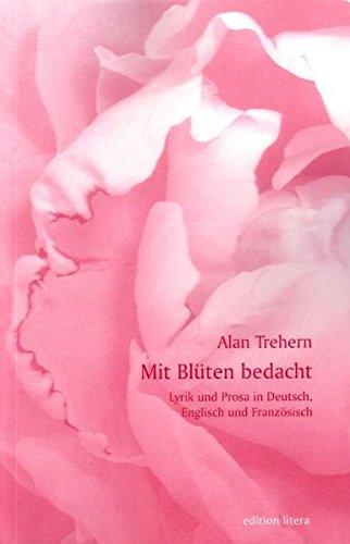 Mit Blüten bedacht: Lyrik und Prosa in Deutsch, Englisch und Französisch (edition litera)