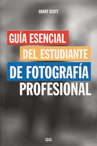Guía esencial del estudiante de fotografía profesional por Grant Scott