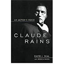 [(Claude Rains: An Actor's Voice )] [Author: David J. Skal] [Mar-2010]