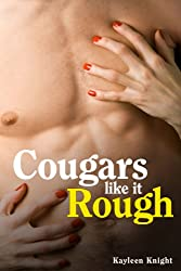 Cougars Like it Rough (MILF, Older Woman, Younger Man)