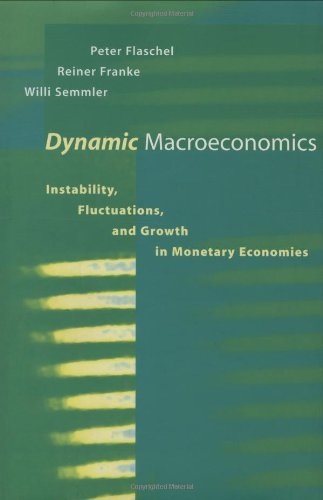 Dynamic Macroeconomics: Instability, Fluctuations, and Growth in Monetary Economies (Studies in Dynamical Economic Science Series) (Professional-serie Franke)