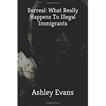 Surreal: What Really Happens To Illegal Immigrants