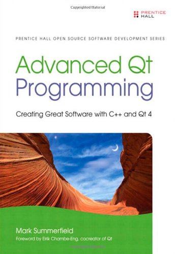 Advanced Qt Programming:Creating Great Software with C++ and Qt 4 (Prentice Hall Open Source Software Development Series)