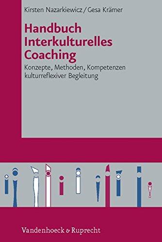 Handbuch Interkulturelles Coaching: Konzepte, Methoden, Kompetenzen kulturreflexiver Begleitung