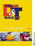 Design and Make It!: GCSE Product Design - Key Stage 4: Student Book (Design & Make It)