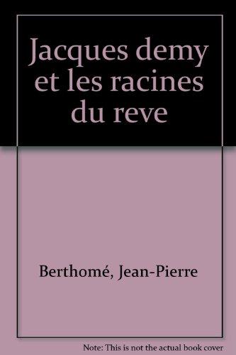 Jacques Demy et les racines du rêve par Jean-Pierre Berthome