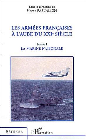 Les armées Françaises à l'aube du XXIe siècle : Tome 1, La marine nationale