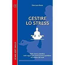 Gestire lo stress. Dalla ricerca scientifica tutti i segreti per vivere lo stress quotidiano nel migliore dei modi: (Le mie soft skills 1)