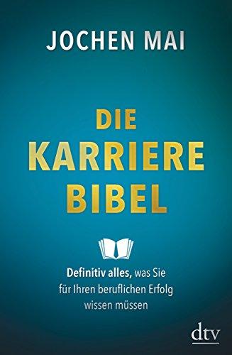 Die Karriere-Bibel: Definitiv alles, was Sie für Ihren beruflichen Erfolg wissen müssen