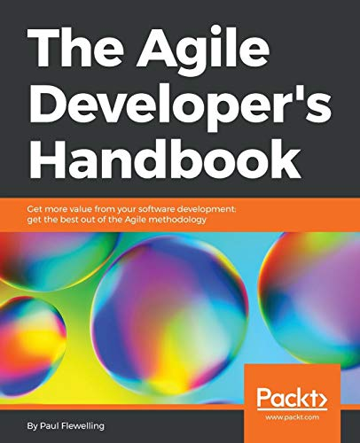 The Agile Developer's Handbook: Get more value from your software development: get the best out of the Agile methodology (English Edition)