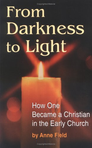 From Darkness To Light How To Become A Christian In The Early Church