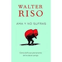 Ama y No Sufras: Como Disfrutar Plenamente de La Vida En Pareja (Vintage Espanol) (Paperback)(Spanish) - Common