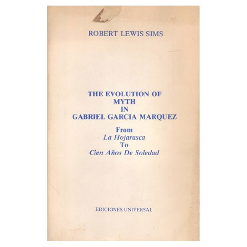 The Evolution of Myth in Garc Ia M Arquez from La Hojarasca to Cien a Nos De Soledad (Hispanic studies collection)