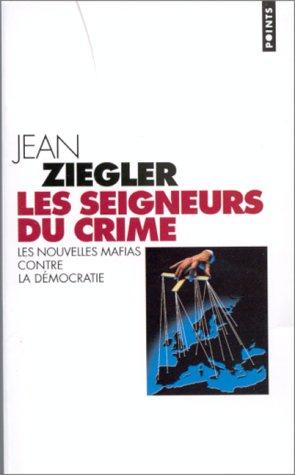 Les seigneurs du crime : Les nouvelles mafias contre la démocratie