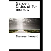 [(Garden Cities of To-Morrow )] [Author: Ebenezer Howard] [Apr-2009]