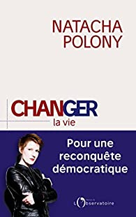 Changer la vie par Natacha Polony
