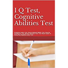 I Q Test, Cognitive Abilities Test, Predictive Index Test, General Mental Ability Test, General Intelligence Test, Mental Aptitude Test: Your Basic Guide ... Any Eligibility Index Test (English Edition)