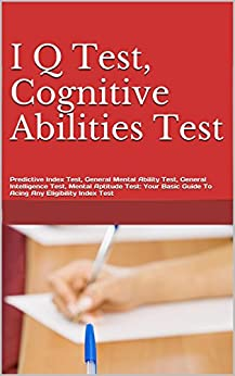 I Q Test, Cognitive Abilities Test, Predictive Index Test, General Mental Ability Test, General Intelligence Test, Mental Aptitude Test: Your Basic Guide ... Any Eligibility Index Test (English Edition) de [I, Peter B Mishak]
