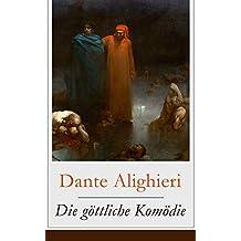 Die göttliche Komödie: Reise durch die drei Reiche der Toten: Hölle, Läuterungsberg und Paradies (Mittelalterlicher Klassiker)
