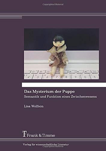 Das Mysterium der Puppe: Semantik und Funktion eines Zwischenwesens (Puppe Real Girl)
