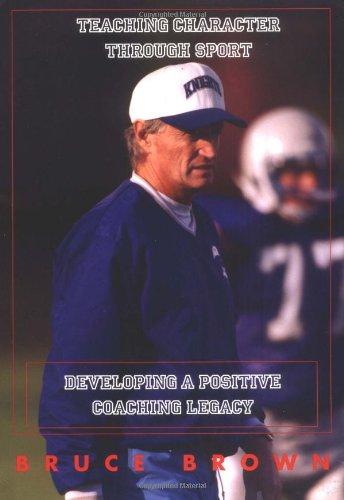 Teaching Character Through Sport: Developing a Positive Coaching Legacy por Bruce Eamon Brown