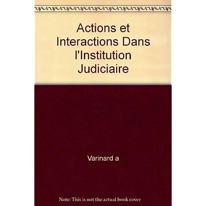 Actions et Interactions Dans l'Institution Judiciaire