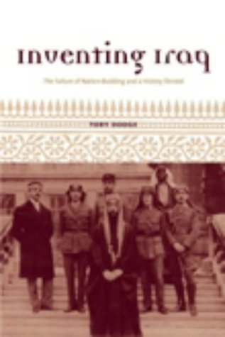 Inventing Iraq: The Failure of Nation-building and a History Denied by Toby Dodge (2003-11-05)