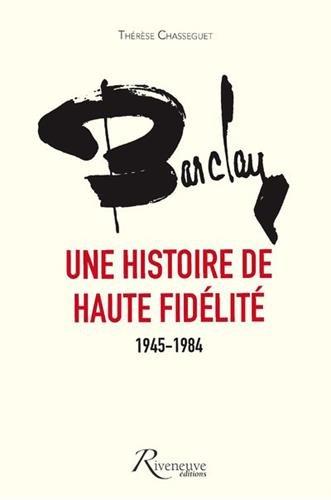 Barclay, une histoire de haute fidélité 1945-1984 par Therese Chasseguet