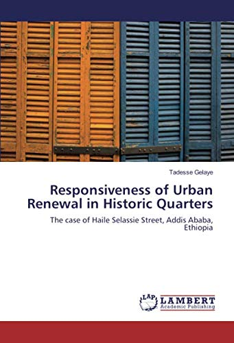 Responsiveness of Urban Renewal in Historic Quarters: The case of Haile Selassie Street, Addis Ababa, Ethiopia