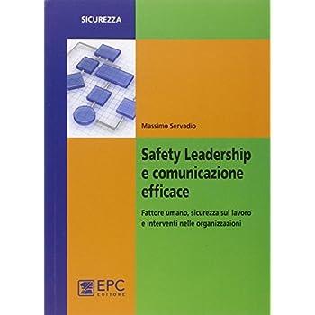 Safety Leadership E Comunicazione Efficace. Fattore Umano, Sicurezza Sul Lavoro E Interventi Nelle Organizzazioni