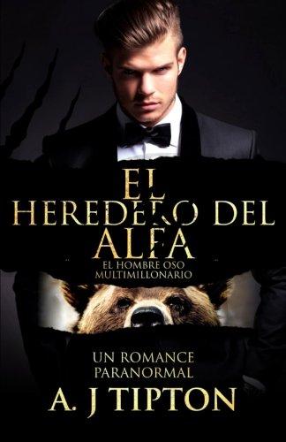 El Heredero Del Alfa: Un Romance Paranormal: Volume 1 (El Hombre Oso Multimillonario)