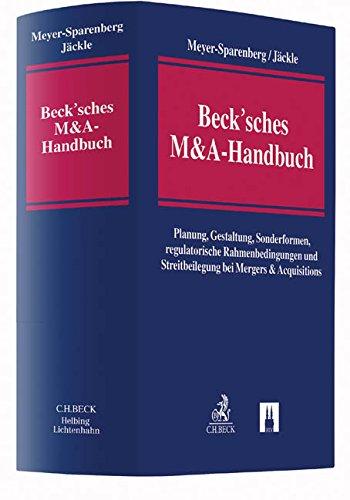 Beck\'sches M&A-Handbuch: Planung, Gestaltung, Sonderformen, regulatorische Rahmenbedingungen und Streitbeilegung bei Mergers & Acquisitions