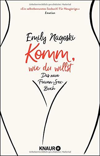 Komm, wie du willst: Das neue Frauen-Sex-Buch
