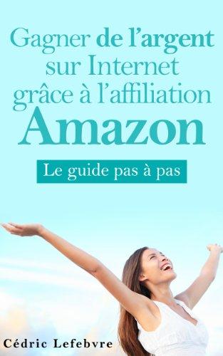 Télécharger Gagner de l'argent sur Internet grà¢ce à  l'affiliation Amazon PDF Livre eBook France